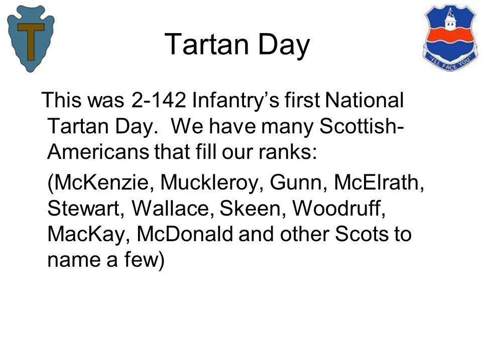 Tartan Day This was 2-142 Infantry's first National Tartan Day. We have many Scottish- Americans that fill our ranks: (McKenzie, Muckleroy, Gunn, McEl