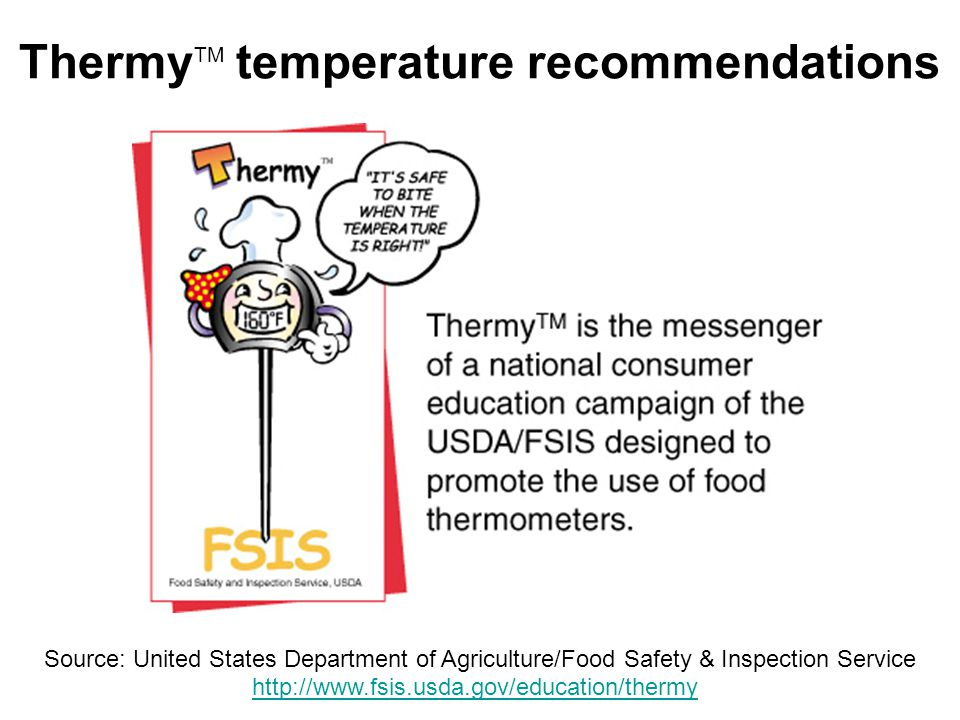 26 Thermy TM temperature recommendations Source: United States Department of Agriculture/Food Safety & Inspection Service http://www.fsis.usda.gov/edu