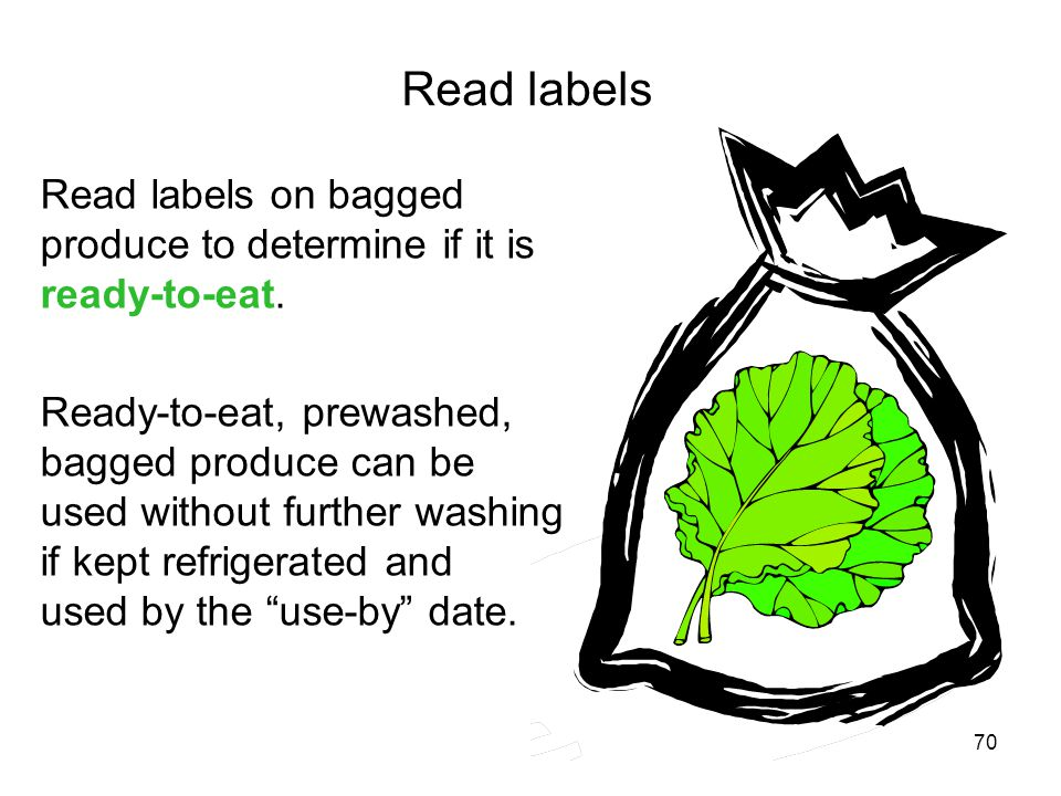 70 Read labels Read labels on bagged produce to determine if it is ready-to-eat. Ready-to-eat, prewashed, bagged produce can be used without further w