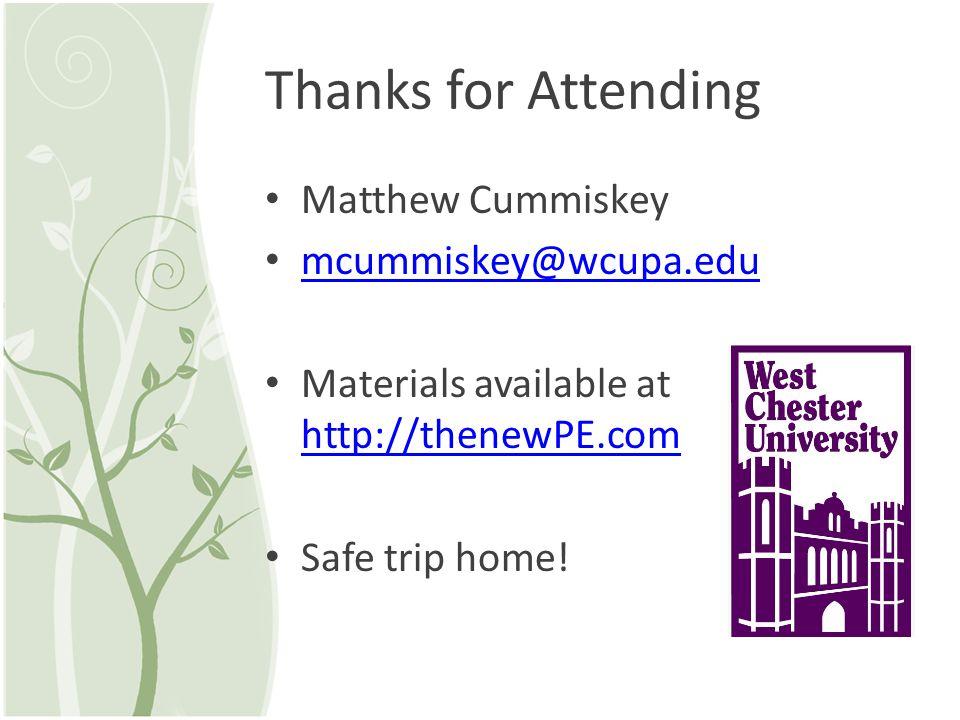 Thanks for Attending Matthew Cummiskey mcummiskey@wcupa.edu Materials available at http://thenewPE.com http://thenewPE.com Safe trip home!