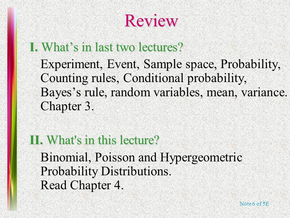 Note 6 of 5E Review Review I. What's in last two lectures? Experiment, Event, Sample space, Probability, Counting rules, Conditional probability, Baye