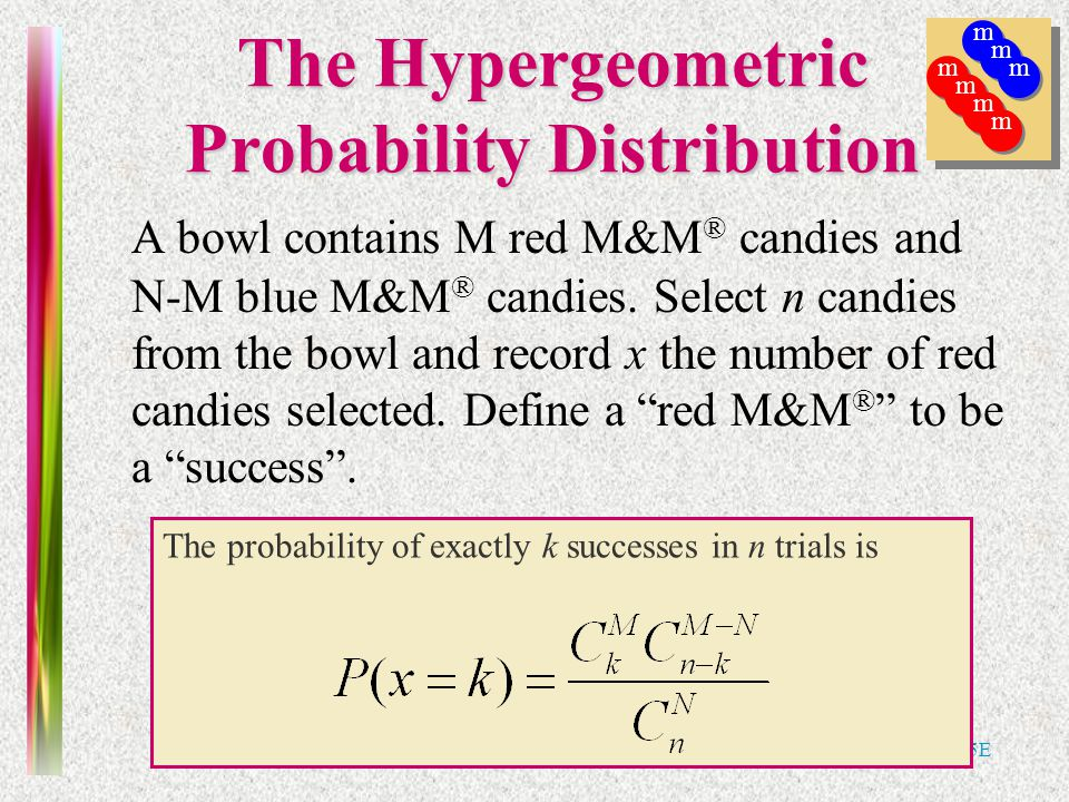 Note 6 of 5E The Hypergeometric Probability Distribution A bowl contains M red M&M ® candies and N-M blue M&M ® candies. Select n candies from the bow