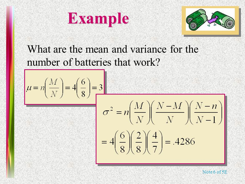 Note 6 of 5EExample What are the mean and variance for the number of batteries that work?