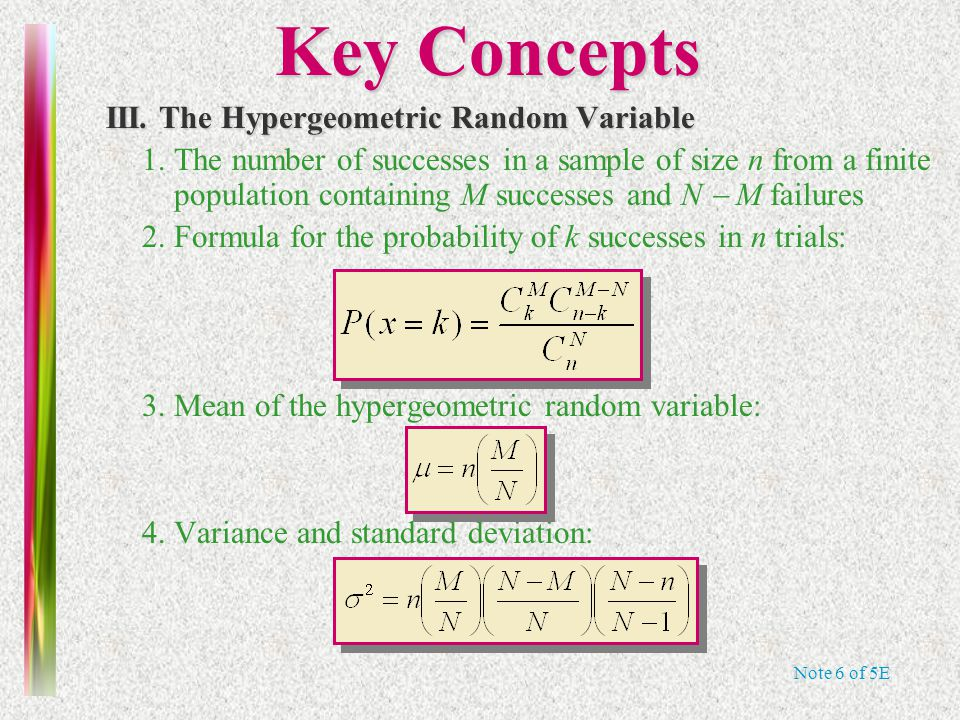 Note 6 of 5E Key Concepts III. The Hypergeometric Random Variable 1. The number of successes in a sample of size n from a finite population containing