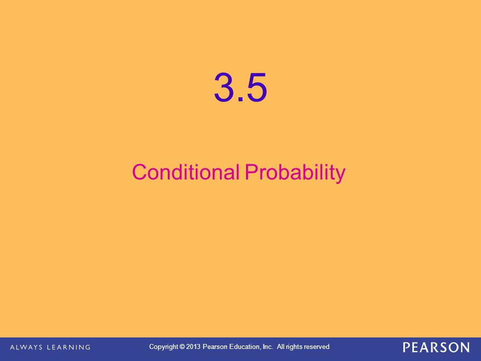 Copyright © 2013 Pearson Education, Inc. All rights reserved 3.5 Conditional Probability