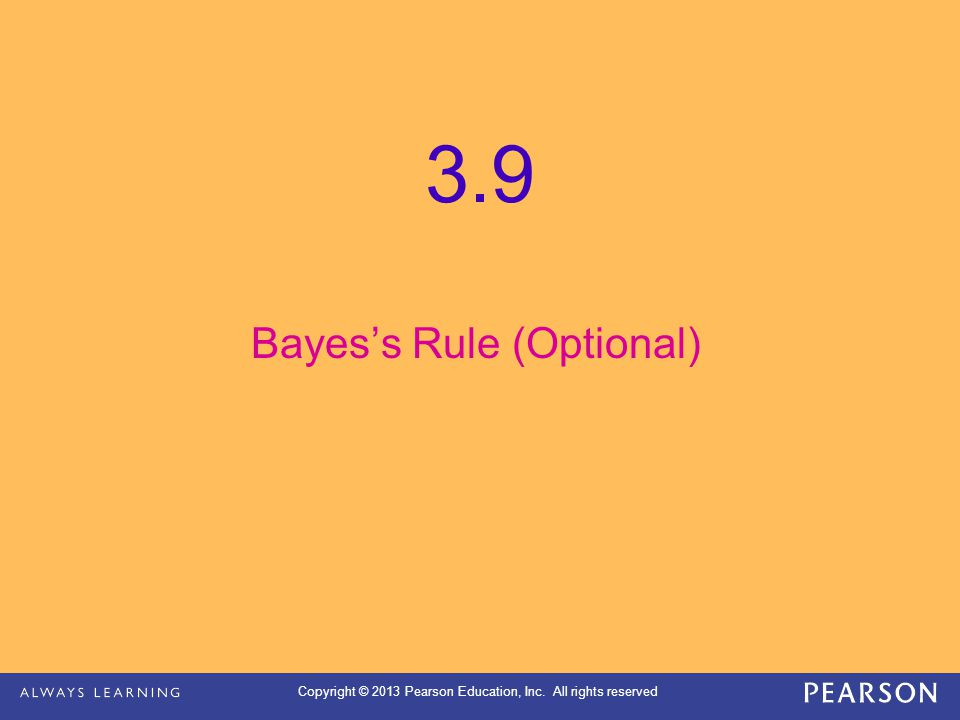 Copyright © 2013 Pearson Education, Inc. All rights reserved Bayes's Rule (Optional) 3.9