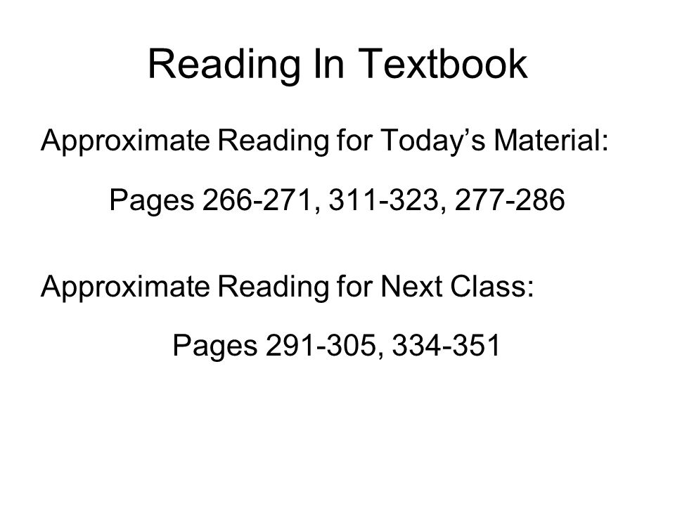 Reading In Textbook Approximate Reading for Today's Material: Pages 266-271, 311-323, 277-286 Approximate Reading for Next Class: Pages 291-305, 334-351