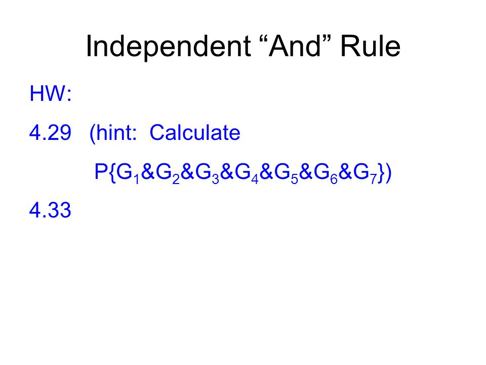 Independent And Rule HW: 4.29 (hint: Calculate P{G 1 &G 2 &G 3 &G 4 &G 5 &G 6 &G 7 }) 4.33