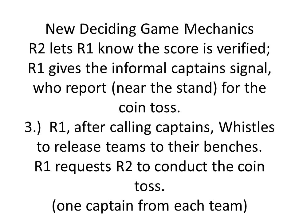 New Deciding Game Mechanics R2 lets R1 know the score is verified; R1 gives the informal captains signal, who report (near the stand) for the coin toss.