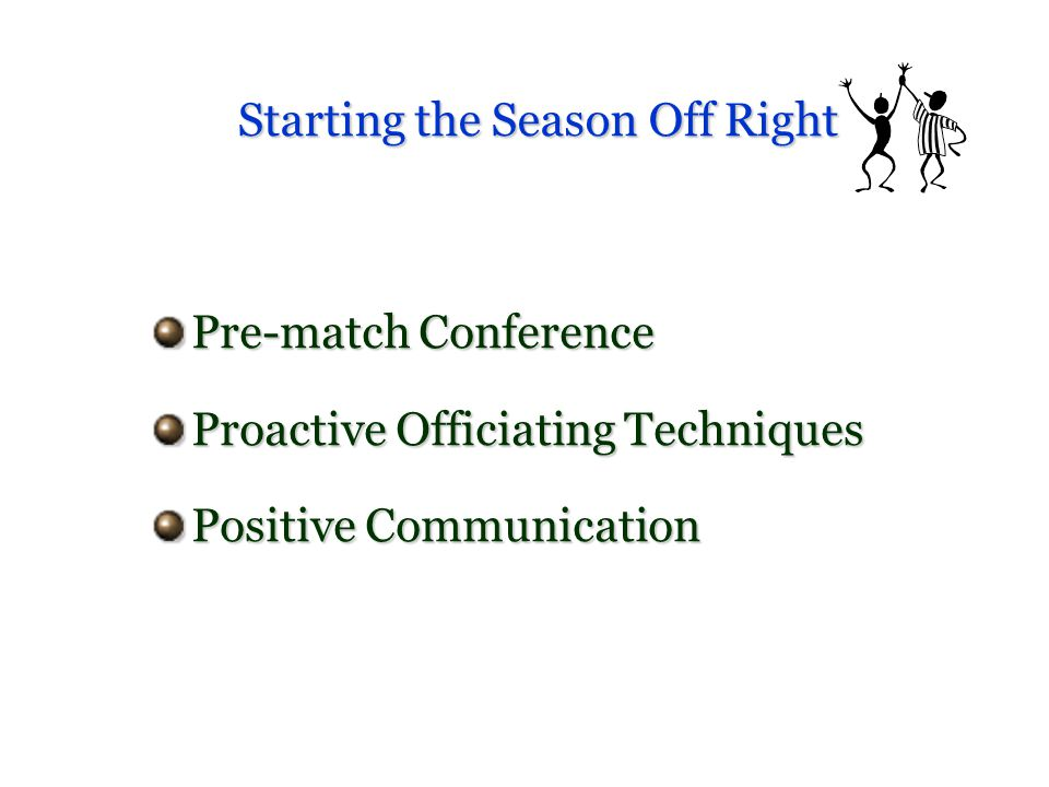 Starting the Season Off Right Pre-match Conference Proactive Officiating Techniques Positive Communication
