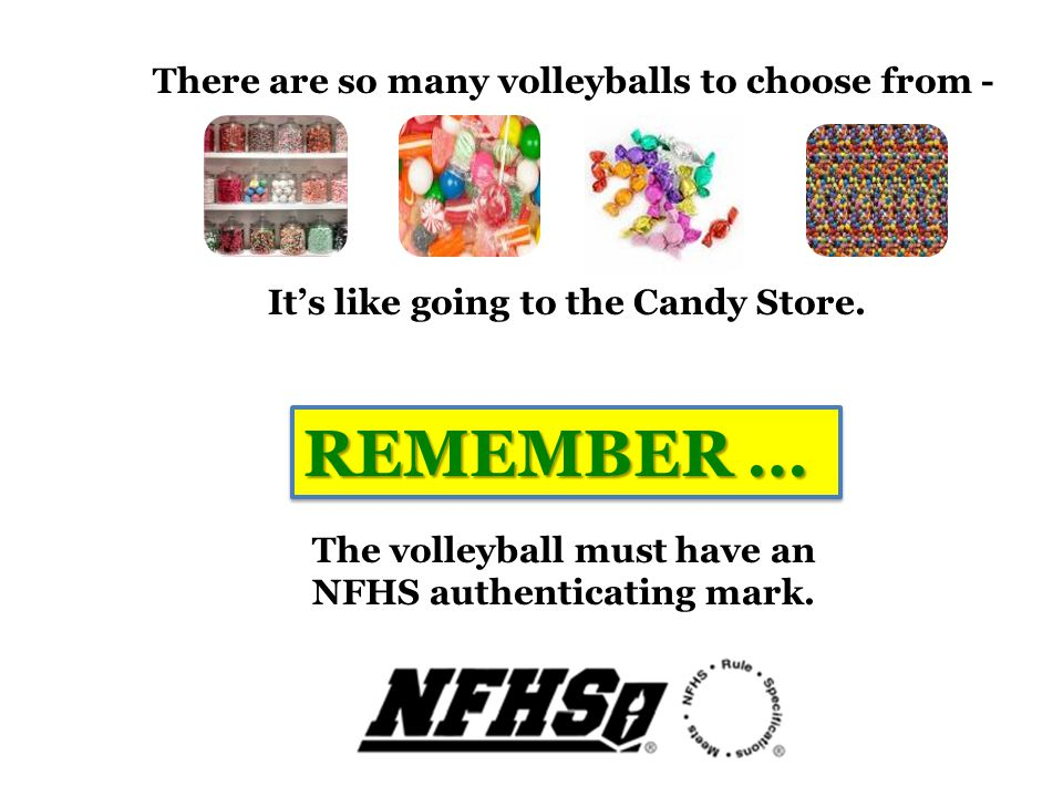The volleyball must have an NFHS authenticating mark.
