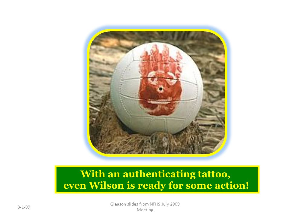 8-1-09 Gleason slides from NFHS July 2009 Meeting With an authenticating tattoo, even Wilson is ready for some action!