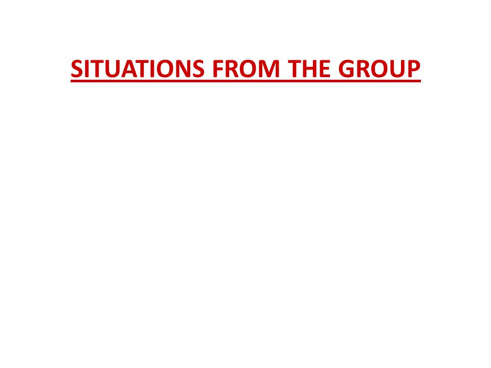 SITUATIONS FROM THE GROUP