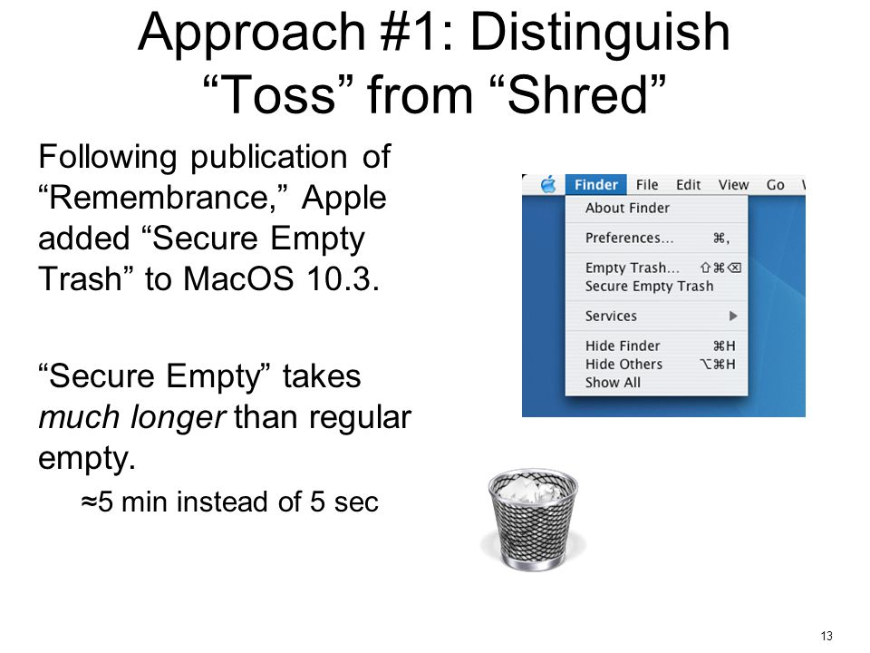 """13 Approach #1: Distinguish """"Toss"""" from """"Shred"""" Following publication of """"Remembrance,"""" Apple added """"Secure Empty Trash"""" to MacOS 10.3. """"Secure Empty"""""""