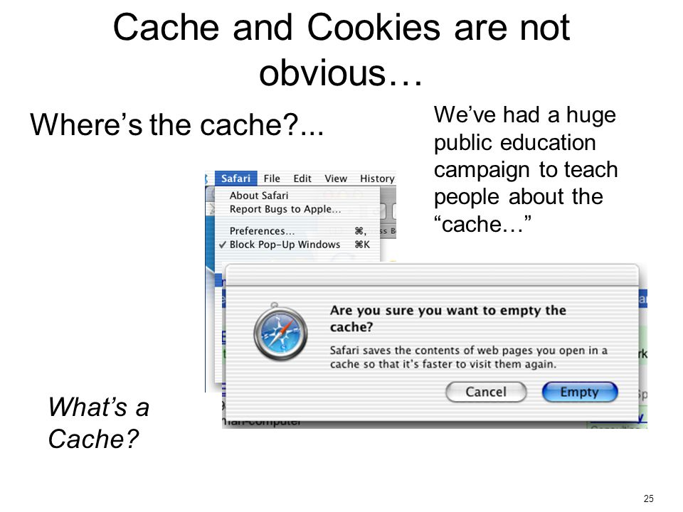 """25 Cache and Cookies are not obvious… What's a Cache? Where's the cache?... We've had a huge public education campaign to teach people about the """"cach"""