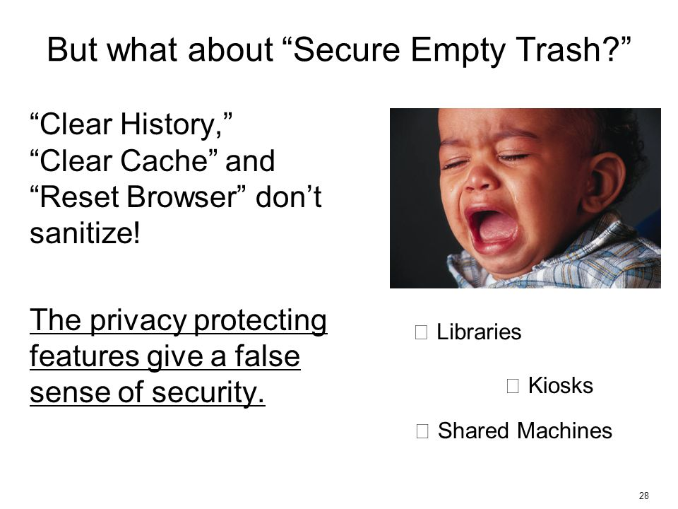 28 But what about Secure Empty Trash Clear History, Clear Cache and Reset Browser don't sanitize.
