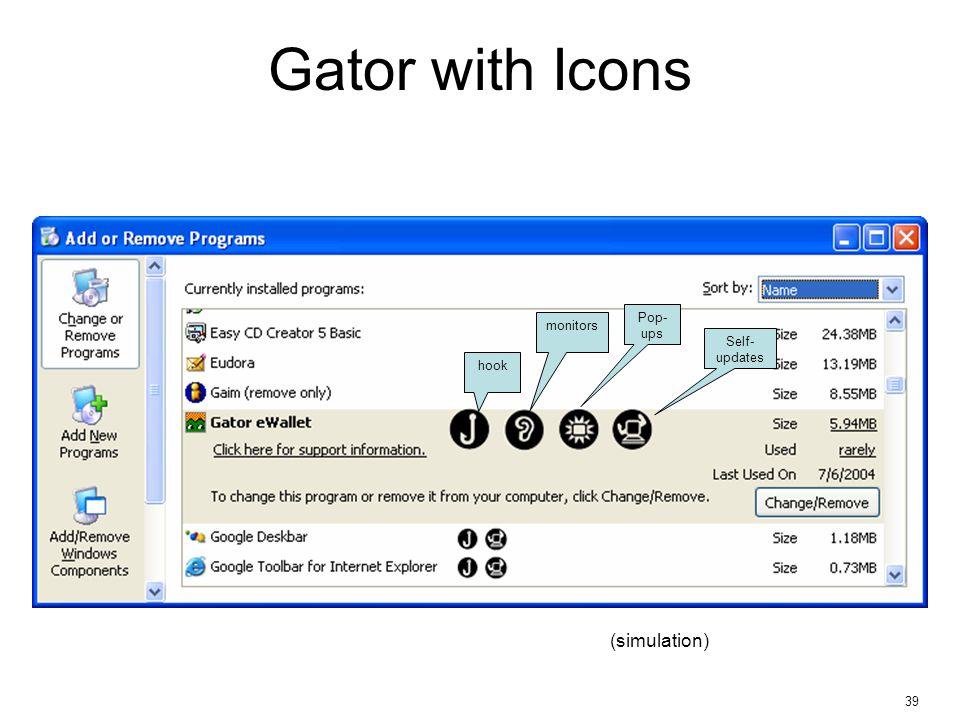 39 Gator with Icons hook monitors Pop- ups Self- updates (simulation)