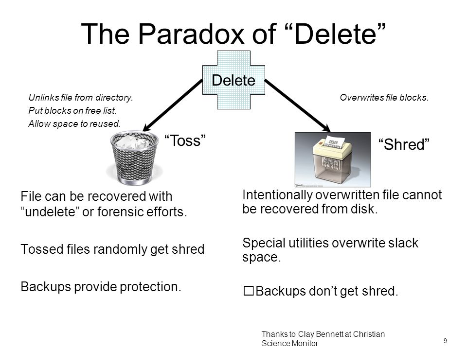 9 The Paradox of Delete Delete File can be recovered with undelete or forensic efforts.