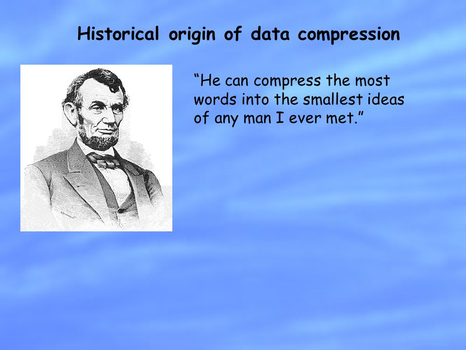 Historical origin of data compression He can compress the most words into the smallest ideas of any man I ever met.
