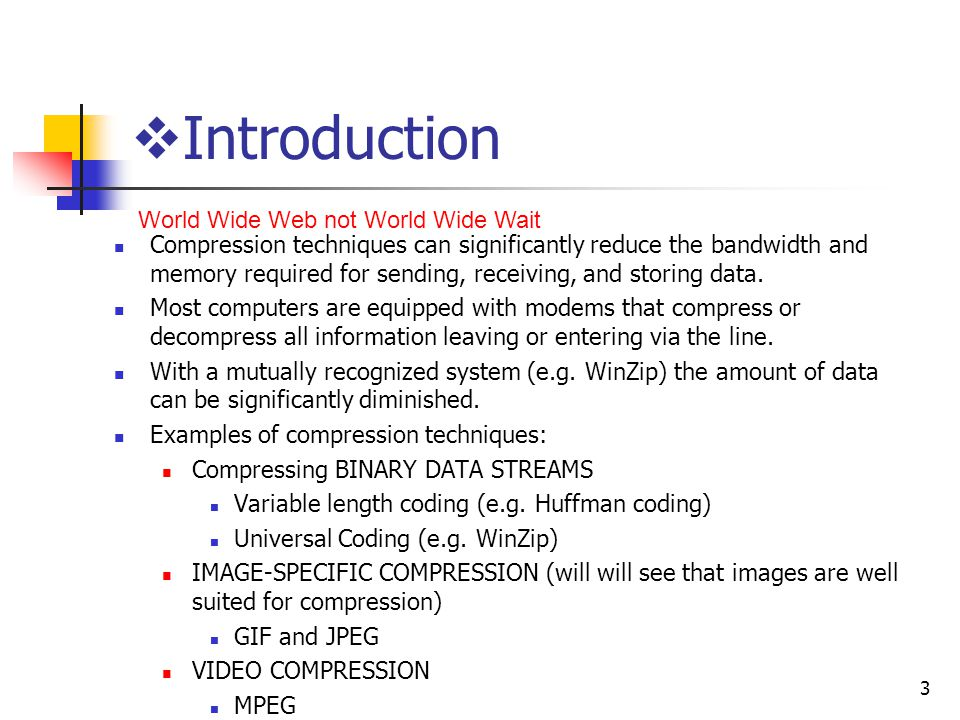 3  Introduction Compression techniques can significantly reduce the bandwidth and memory required for sending, receiving, and storing data.
