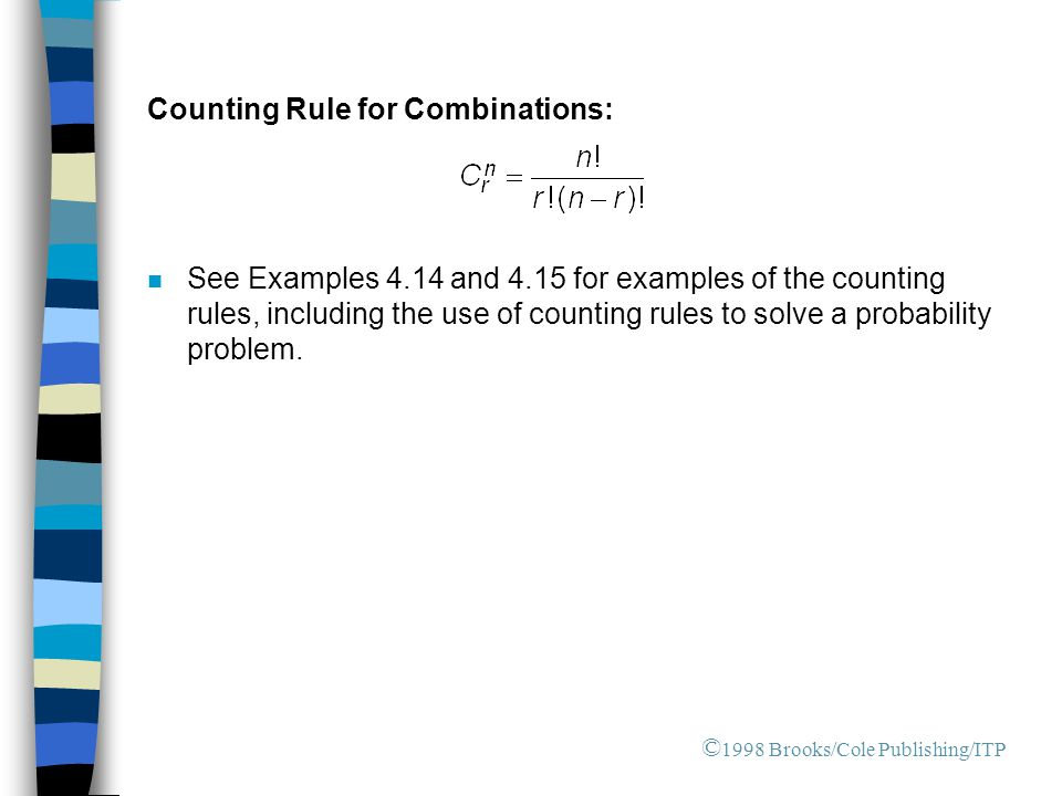 Counting Rule for Combinations: n See Examples 4.14 and 4.15 for examples of the counting rules, including the use of counting rules to solve a probab