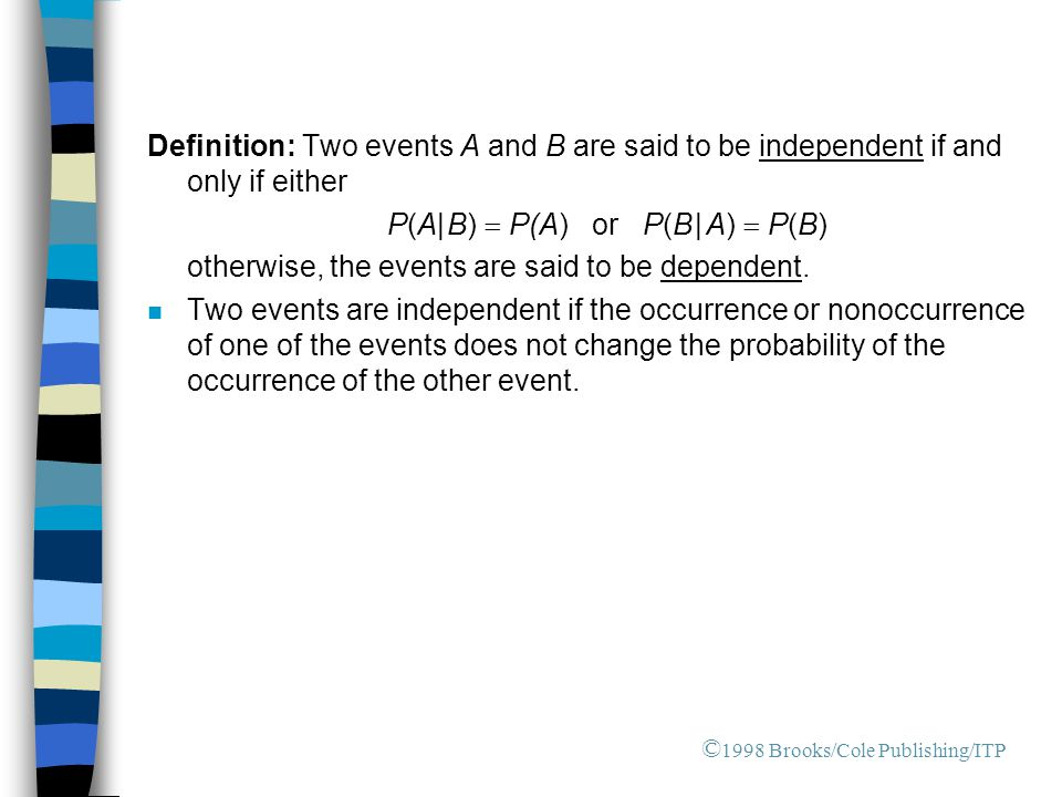 Definition: Two events A and B are said to be independent if and only if either P(A| B)  P(A) or P(B | A)  P(B) otherwise, the events are said to b