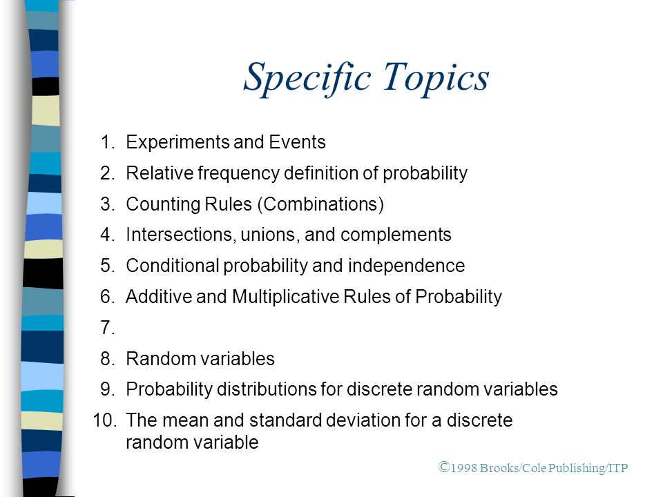 Specific Topics 1. Experiments and Events 2. Relative frequency definition of probability 3. Counting Rules (Combinations) 4. Intersections, unions, a