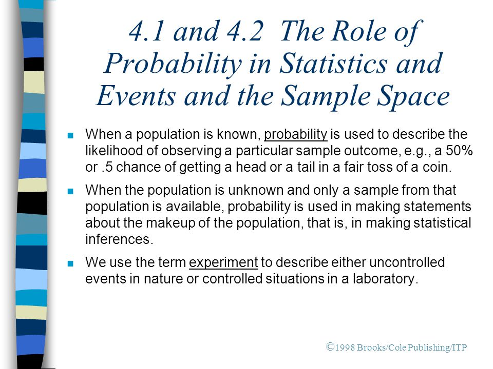 4.1 and 4.2 The Role of Probability in Statistics and Events and the Sample Space n When a population is known, probability is used to describe the li