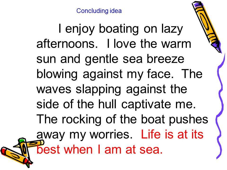 I enjoy boating on lazy afternoons. I love the warm sun and gentle sea breeze blowing against my face. The waves slapping against the side of the hull