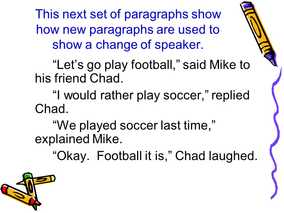 This next set of paragraphs show how new paragraphs are used to show a change of speaker.
