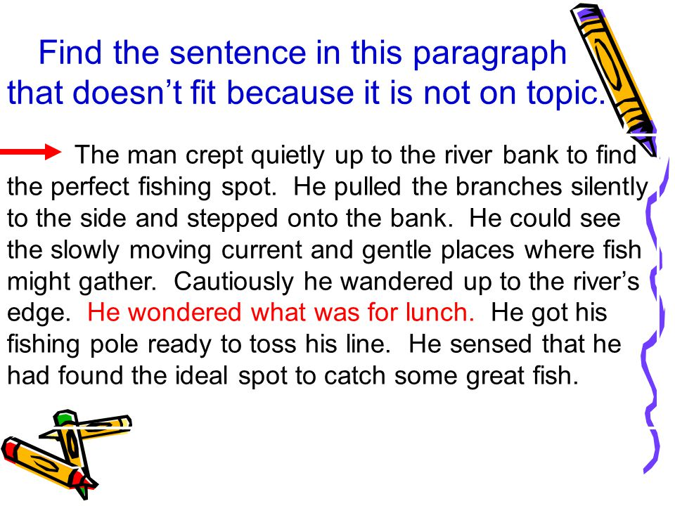Find the sentence in this paragraph that doesn't fit because it is not on topic. The man crept quietly up to the river bank to find the perfect fishin