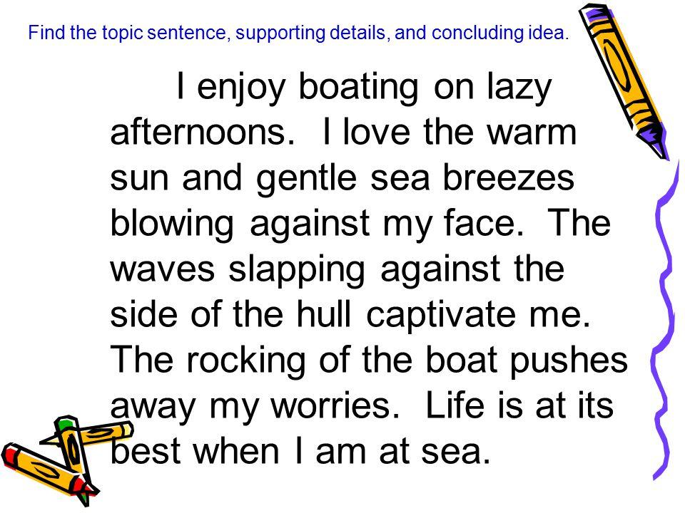 I enjoy boating on lazy afternoons.