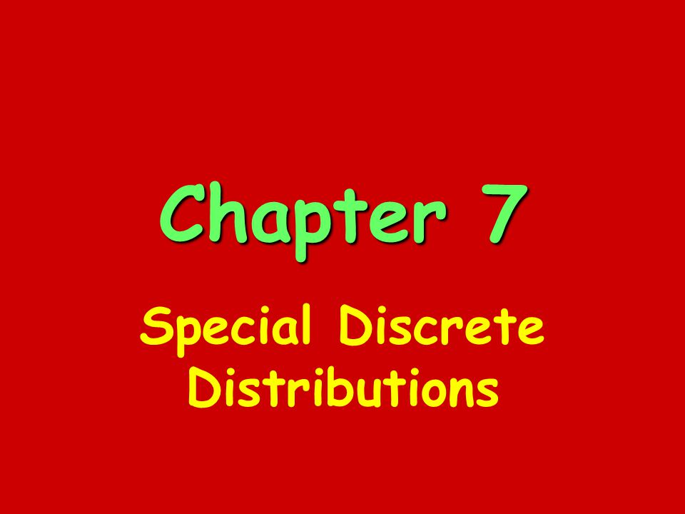 Chapter 7 Special Discrete Distributions
