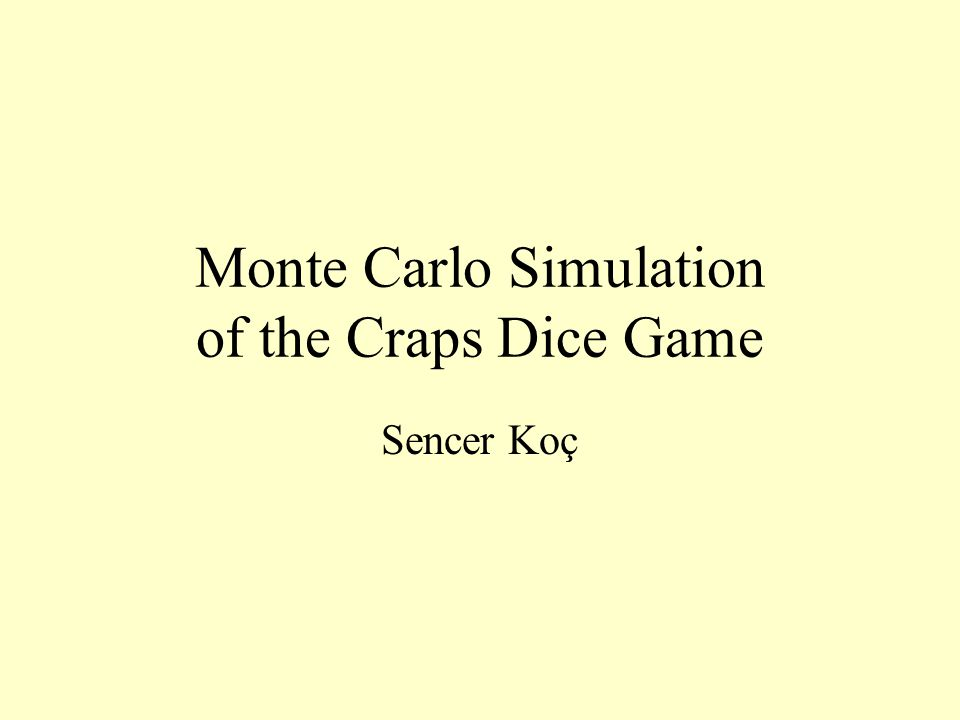 Monte Carlo Simulation of the Craps Dice Game Sencer Koç