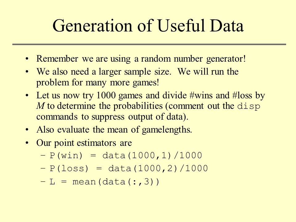 Generation of Useful Data Remember we are using a random number generator.