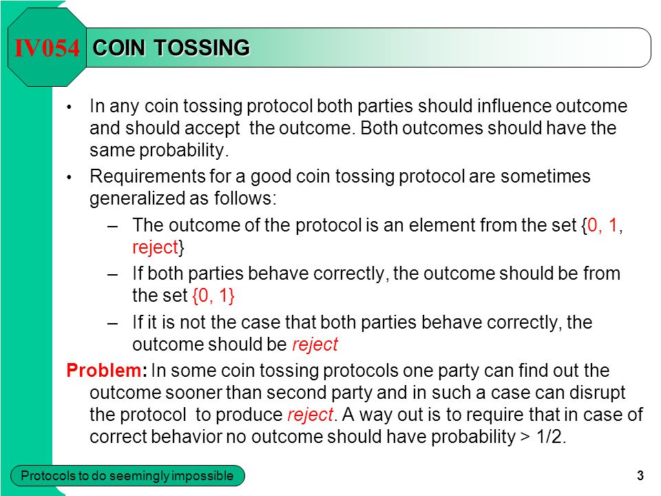 3 Protocols to do seemingly impossible COIN TOSSING In any coin tossing protocol both parties should influence outcome and should accept the outcome.