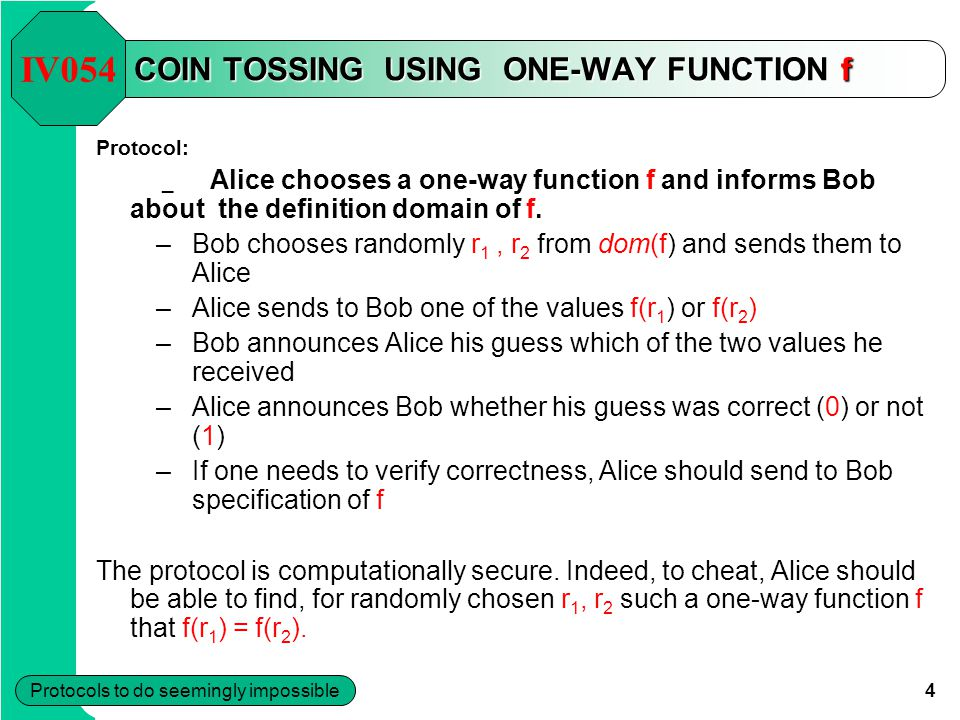 4 Protocols to do seemingly impossible COIN TOSSING USING ONE-WAY FUNCTION f Protocol: _ Alice chooses a one-way function f and informs Bob about the definition domain of f.