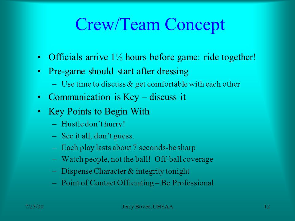 7/25/00Jerry Bovee, UHSAA11 Locker Room Topics Reinforce concept of crew team Pre-game discussion & Evaluation Game Coverage Responsibilities Penalty