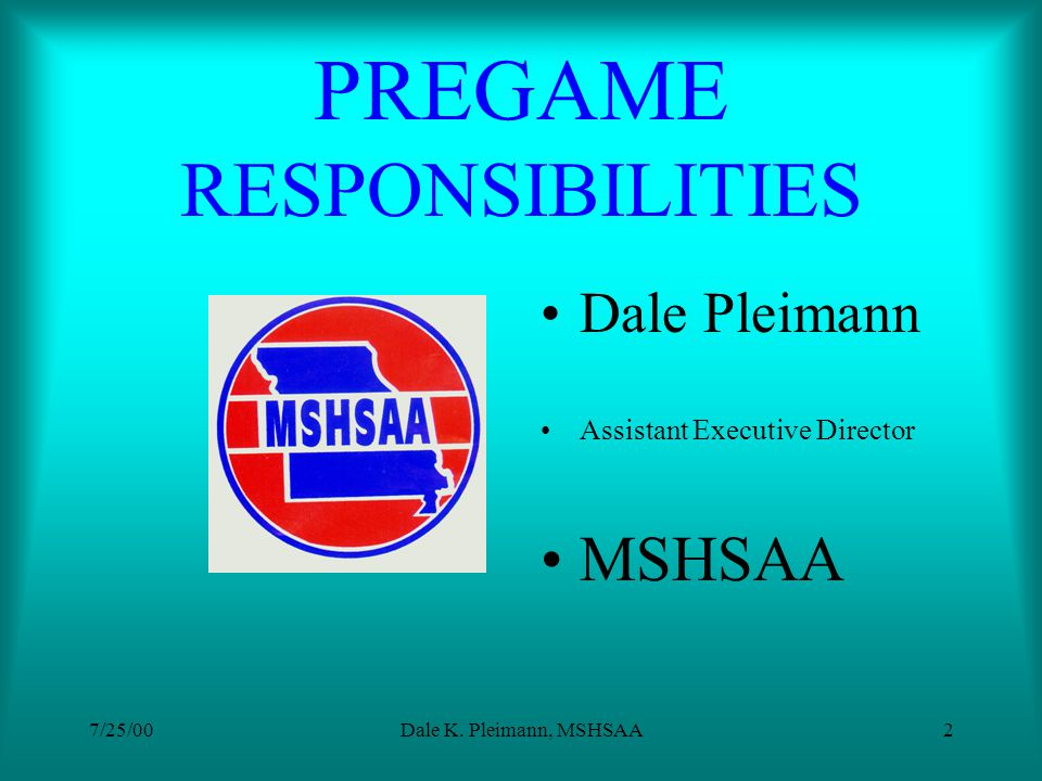 PREGAME RESPONSIBILITIES Football Rules Meeting July 25, 2000 Dale K. Pleimann, MSHSAA Jerry Bovee, UHSAA