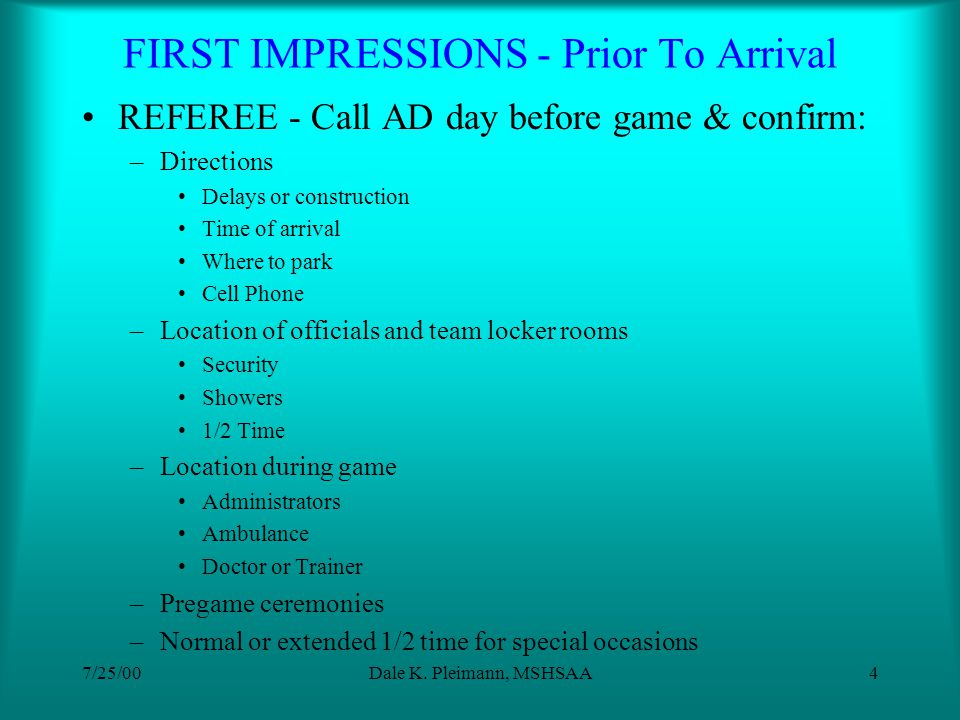 7/25/00Dale K. Pleimann, MSHSAA3 FIRST IMPRESSIONS Prior To Arrival Upon Arrival Pregame Visit With Coaches Pregame On The Field