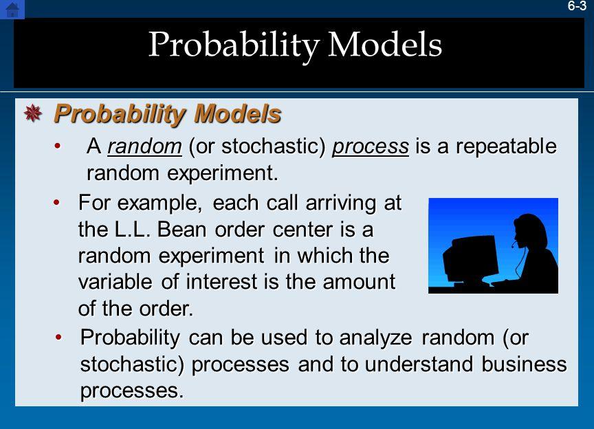 6-3 Probability Models A random (or stochastic) process is a repeatable random experiment.A random (or stochastic) process is a repeatable random expe