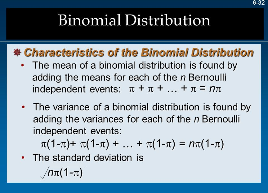 6-32 The mean of a binomial distribution is found by adding the means for each of the n Bernoulli independent events:The mean of a binomial distributi