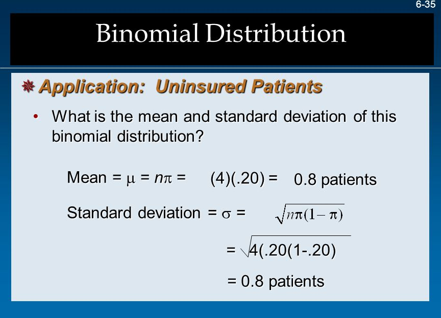 6-35 What is the mean and standard deviation of this binomial distribution?What is the mean and standard deviation of this binomial distribution? Mean