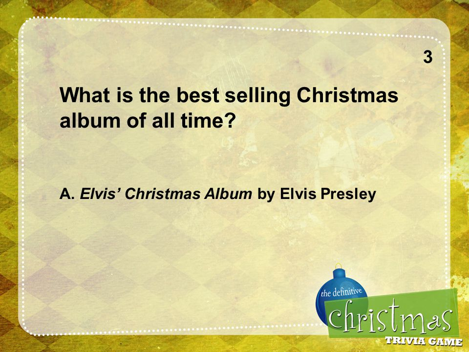 3 What is the best selling Christmas album of all time A. Elvis' Christmas Album by Elvis Presley