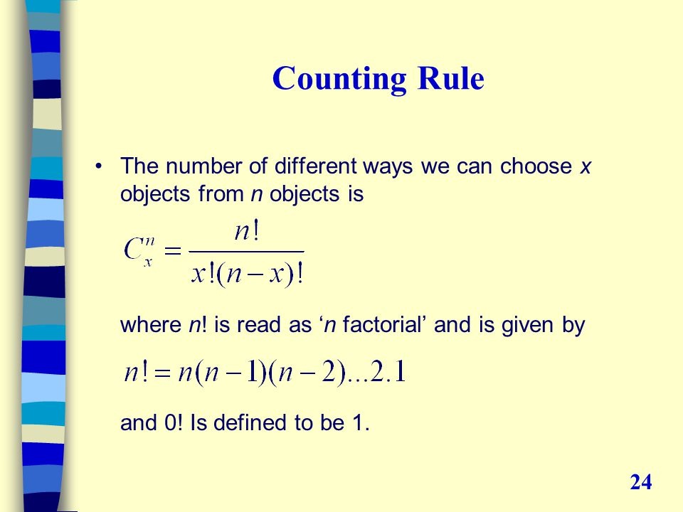Counting Rule The number of different ways we can choose x objects from n objects is where n.