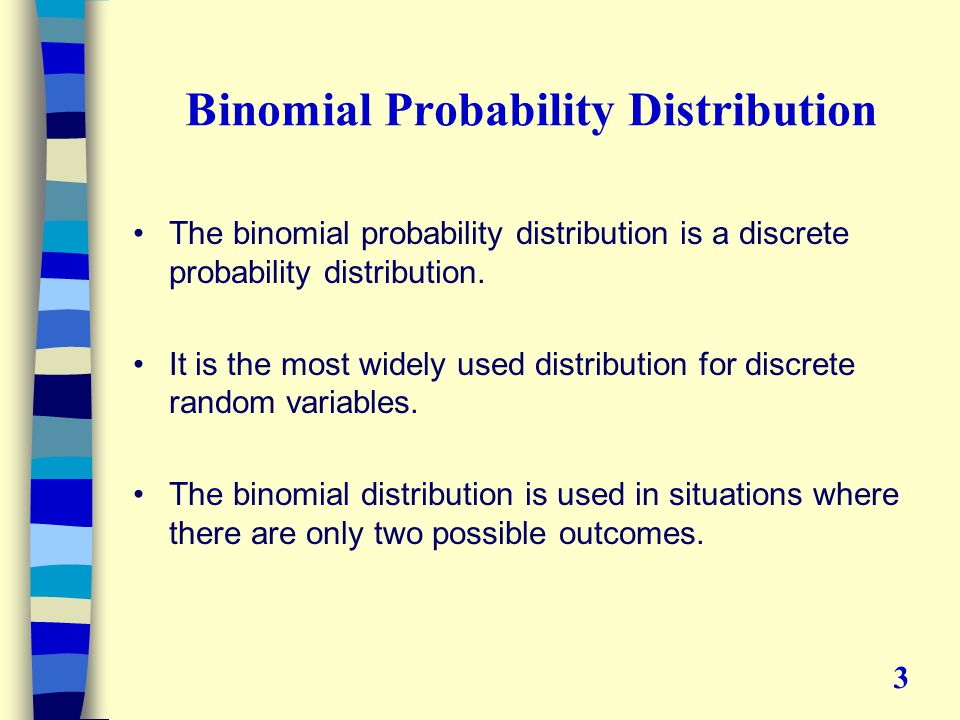 Binomial Probability Distribution The binomial probability distribution is a discrete probability distribution.