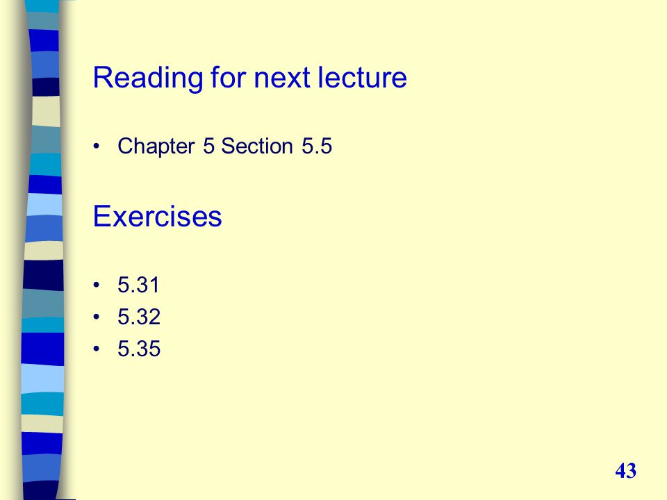 Reading for next lecture Chapter 5 Section 5.5 Exercises 5.31 5.32 5.35 43