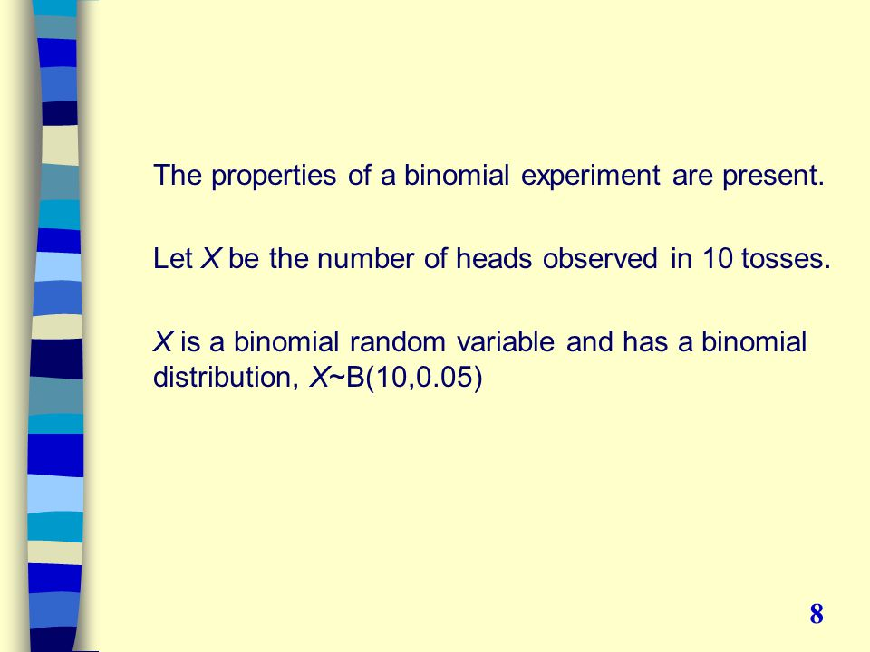 The properties of a binomial experiment are present.