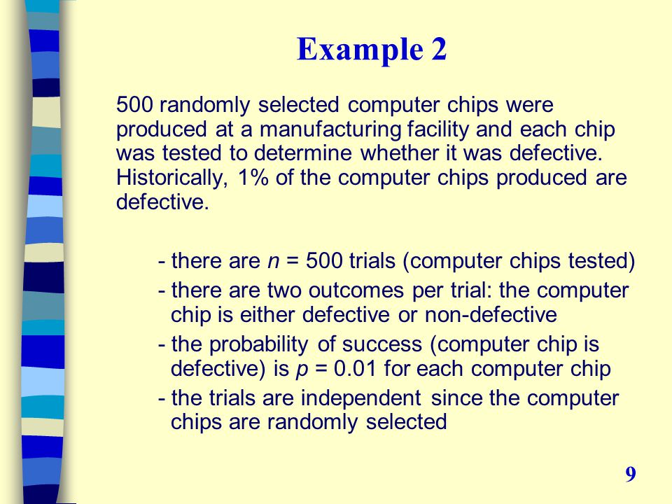 Example 2 500 randomly selected computer chips were produced at a manufacturing facility and each chip was tested to determine whether it was defective.