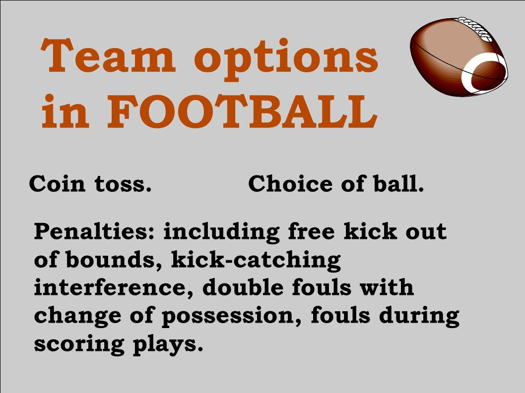 Team options in FOOTBALL Coin toss.Choice of ball.